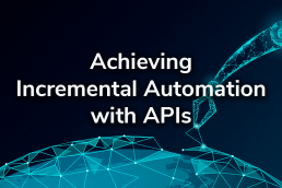 Achieving Incremental Automation with APIs
